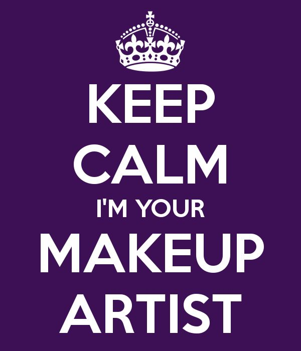 KEEP CALM I'M YOUR MAKEUP ARTIST- come get your make up done folks lo