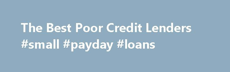 The Best Poor Credit Lenders #small #payday #loans http://loan.remmont.com/the-best-poor-credit-lenders-small-payday-loans/  #best loans for bad credit # Other People Are Reading Credit Cards With poor credit, many people can only receive credit cards that have exorbitant annual percentage rates. According to Bank Lady, Orchard Bank and First Premier are two choices that are best for those with bad credit. Both report to the three major credit…The post The Best Poor Credit Lenders #small…