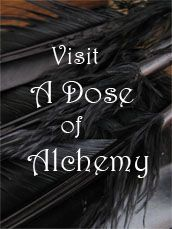 "Sister sinister blog to A`Musements! http://amusements.typepad.com, click on ""Visit A Dose of Alchemy"" and you're there!  Marvelous, morose & macabre... be careful!  Once you visit, you may never want to leave~~"
