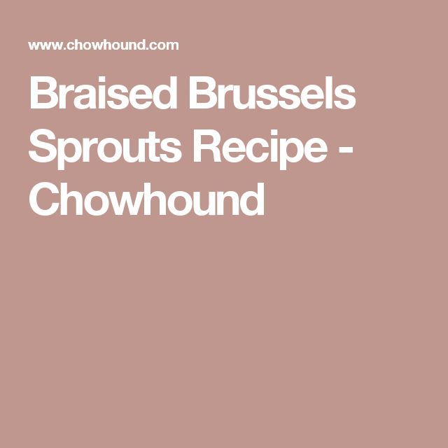 Braised Brussels Sprouts Recipe - Chowhound
