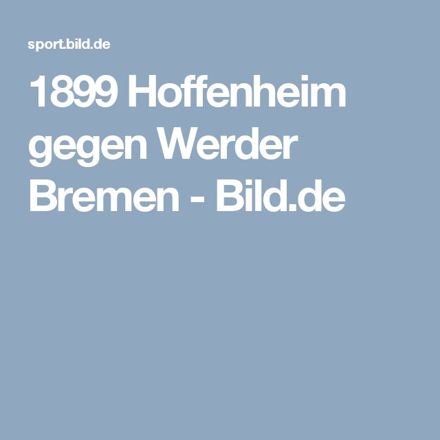 1899 Hoffenheim gegen Werder Bremen     -  Bild.de