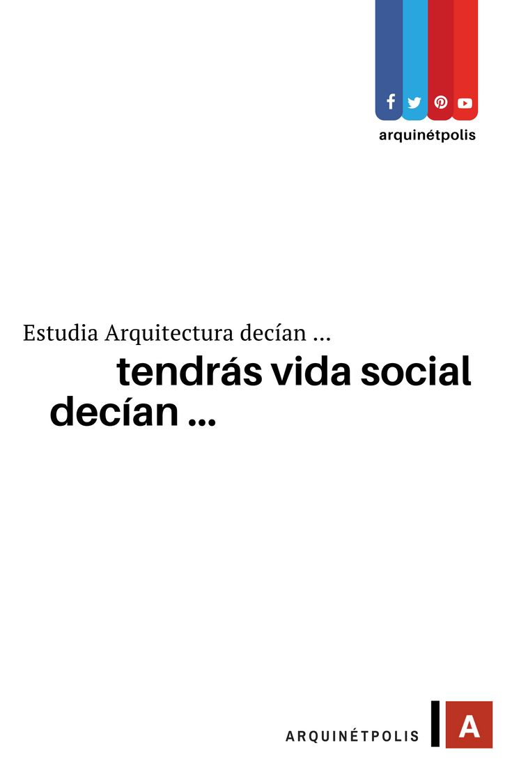 Estudia Arquitectura decían ... tendrás vida social decían ... Ingresa a: http://www.arquinetpolis.com #arquitectura #architecture #quote #quoteoftheday #design #diseño