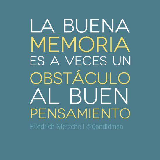 """""""La buena #Memoria es a veces un obstáculo al buen #Pensamiento"""". #FriedrichNietzche #Citas #Frases @Candidman"""