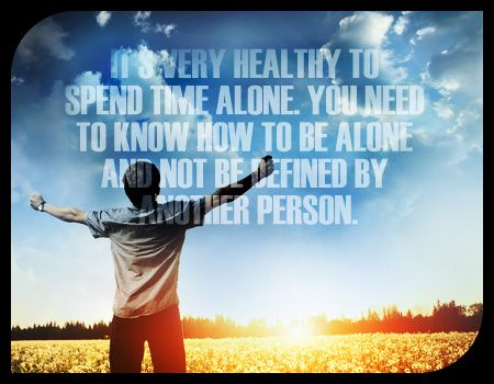 It's Very Healthy To Spend Time Alone Quotes