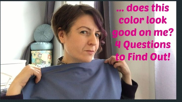 Does This Color Look Good On Me? 4 Questions to Ask Yourself | Best Colo...