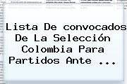 http://tecnoautos.com/wp-content/uploads/imagenes/tendencias/thumbs/lista-de-convocados-de-la-seleccion-colombia-para-partidos-ante.jpg Convocados Seleccion Colombia 2016. Lista de convocados de la Selección Colombia para partidos ante ..., Enlaces, Imágenes, Videos y Tweets - http://tecnoautos.com/actualidad/convocados-seleccion-colombia-2016-lista-de-convocados-de-la-seleccion-colombia-para-partidos-ante/