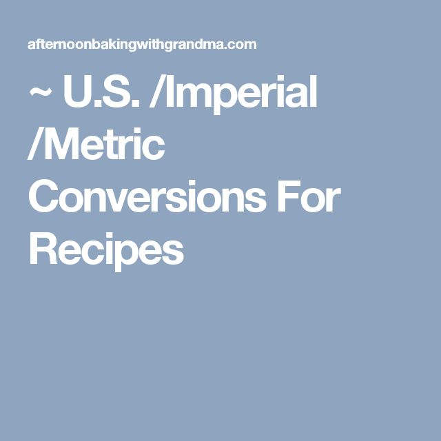 ~ U.S. /Imperial /Metric Conversions For Recipes