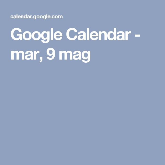 Google Calendar - mar, 9 mag