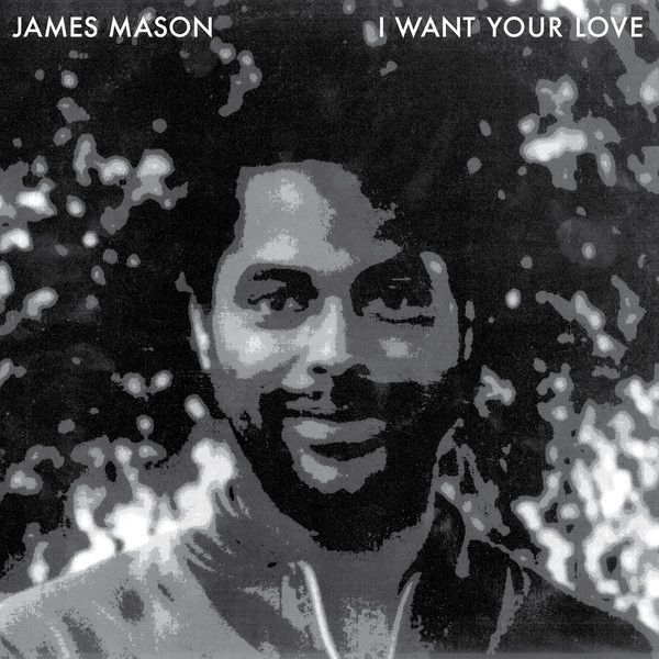 James Mason - I Want Your Love (Vinyl) at Discogs