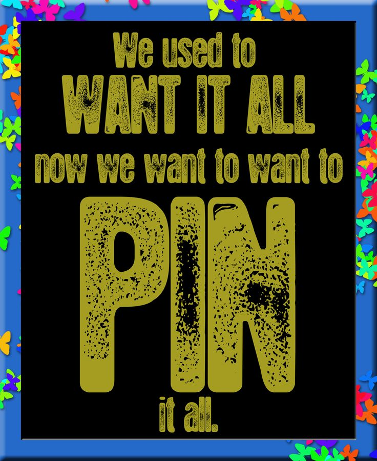 we realize that we can't have it all,  but we can pin it all!