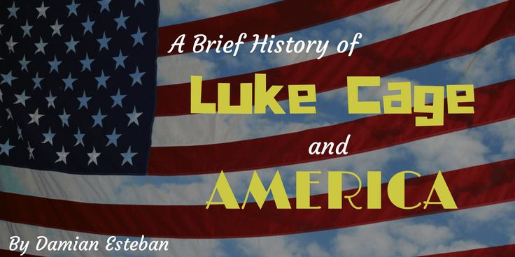 A Brief History of Luke Cage and America - Damian Esteban #LukeCage #PowerMan #superheroes #netflix #comicbooks #heroes