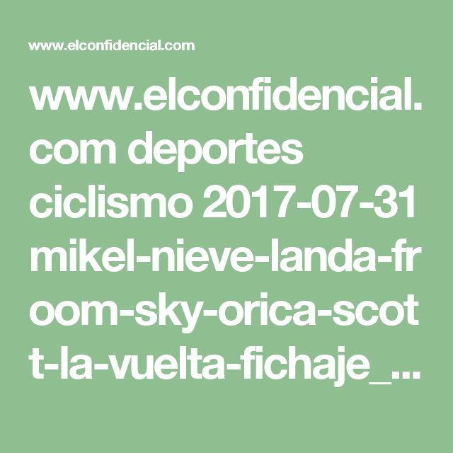 www.elconfidencial.com deportes ciclismo 2017-07-31 mikel-nieve-landa-froom-sky-orica-scott-la-vuelta-fichaje_1423255