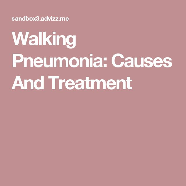 Walking Pneumonia: Causes And Treatment
