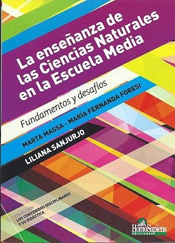 La enseñanza de las ciencias naturales en la Escuela Media : fundamentos y desafíos / Marta Massa, María Fernanda Foresi, Liliana Sanjurjo