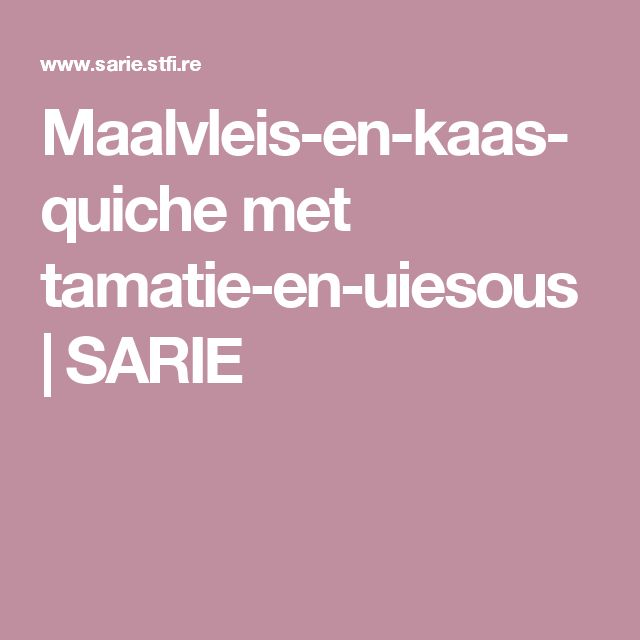 Maalvleis-en-kaas-quiche met tamatie-en-uiesous | SARIE