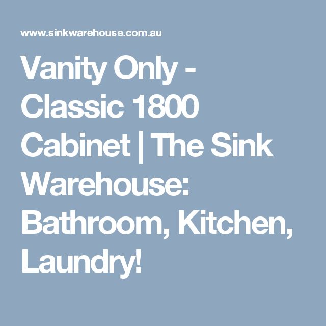Vanity Only - Classic 1800 Cabinet | The Sink Warehouse: Bathroom, Kitchen, Laundry!