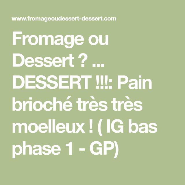 Fromage ou Dessert ? ... DESSERT !!!: Pain brioché très très moelleux ! ( IG bas phase 1 - GP)
