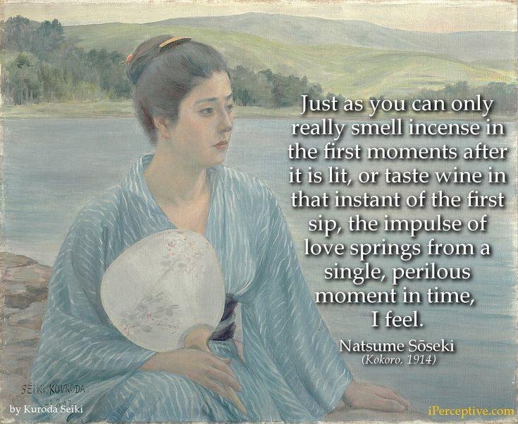 Natsume Soseki Quote: Just as you can only really smell incense in the first moments ...