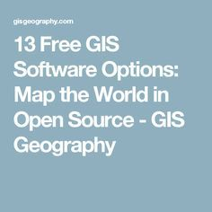 13 Free GIS Software Options: Map the World in Open Source - GIS Geography