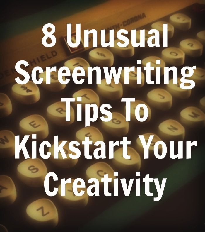 8 Somewhat Unusual Screenwriting Tips That May Help Kickstart and Maintain Your Creativity. Great tips for writing books too.