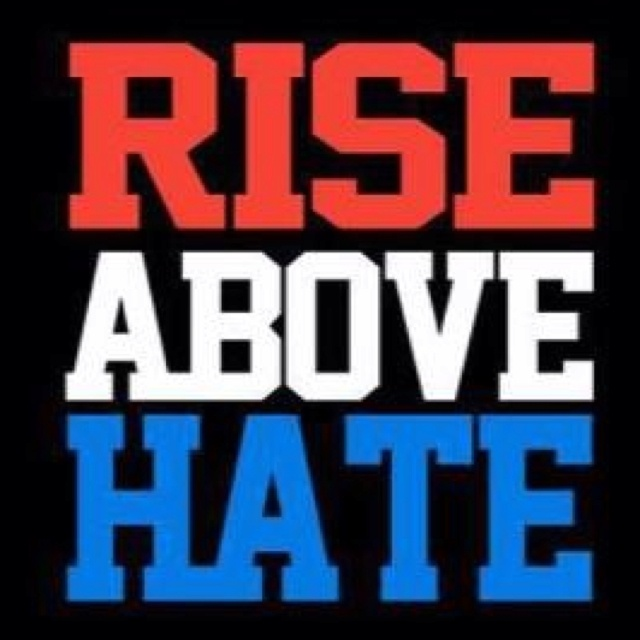 Rise Above Hate Quotes. QuotesGram  Rise Above Hate...