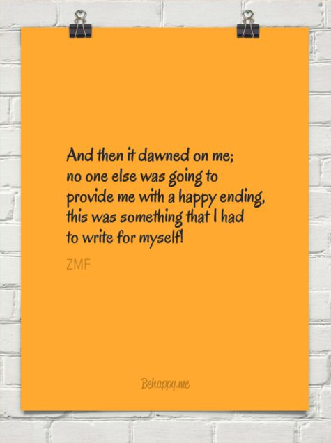 And then it dawned on me; no one else was going to provide me with a happy ending, this was somet... by ZMF #1457896