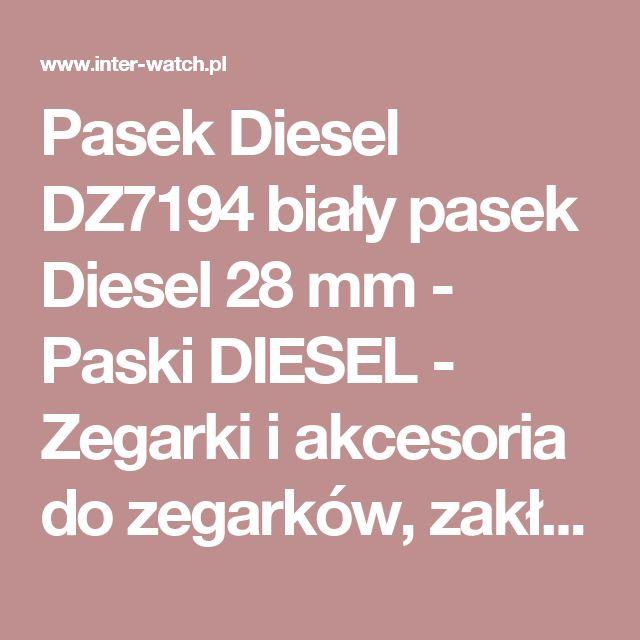 Pasek Diesel DZ7194 biały pasek Diesel 28 mm - Paski DIESEL - Zegarki i akcesoria do zegarków, zakład zegarmistrzowski - Sklep Inter-Watch.pl