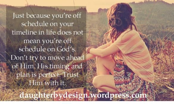 God's timing is different than your own. Trust Him to fulfill His plans for your life.