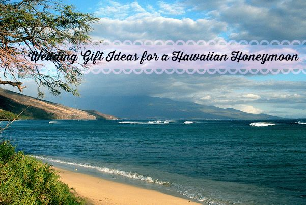 Hawaiian Wedding Gift Ideas: Wedding Gift Ideas For Couples Honeymooning In Hawaii