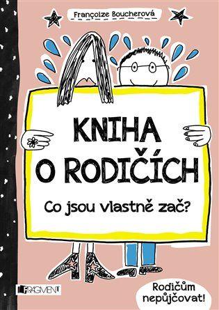 Kniha o rodičích - Co jsou vlastně zač? - Francoize Boucher | Kosmas.cz - internetové knihkupectví