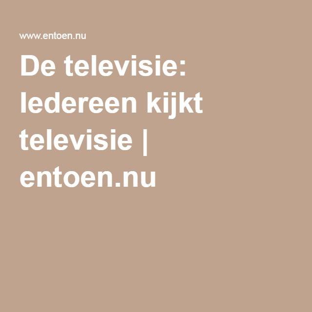 De televisie: Iedereen kijkt televisie | entoen.nu