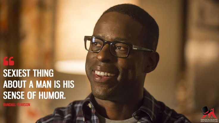 Randall Pearson: Sexiest thing about a man is his sense of humor.  More on: http://www.magicalquote.com/series/this-is-us/  #RandallPearson #ThisIsUs