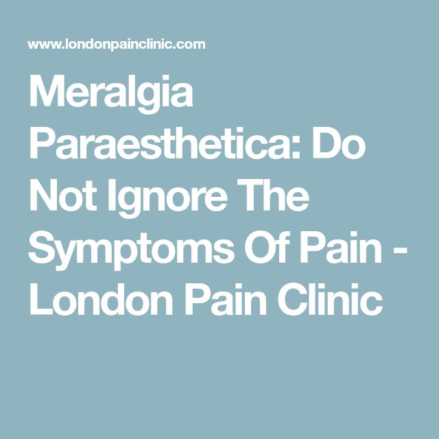 Meralgia Paraesthetica: Do Not Ignore The Symptoms Of Pain - London Pain Clinic