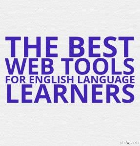 The Best Web Tools For English Language Learners (In Other Words, The Ones My Students Regularly Use)