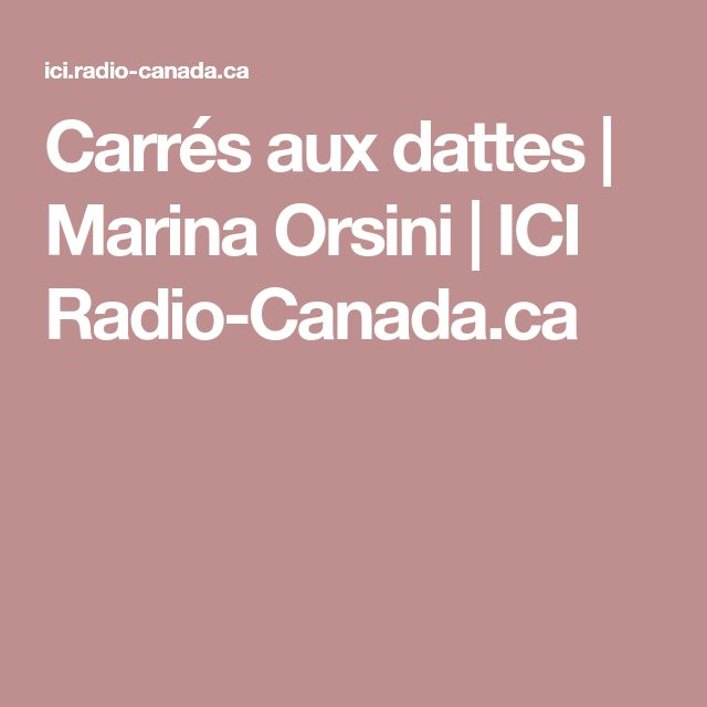 Carrés aux dattes | Marina Orsini | ICI Radio-Canada.ca