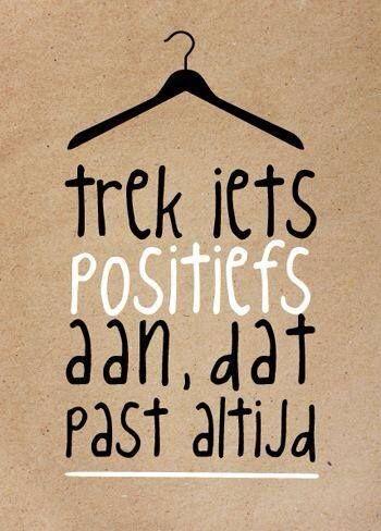 Trek iets positiefs aan, dat past altijd.