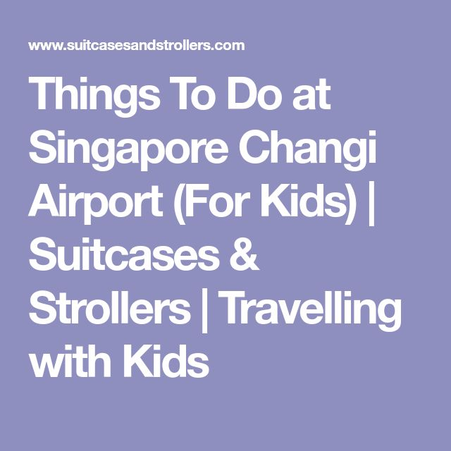 Things To Do at Singapore Changi Airport (For Kids) | Suitcases & Strollers | Travelling with Kids