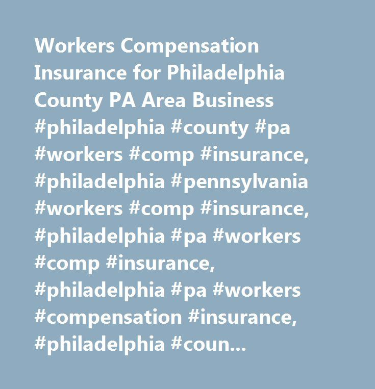 Workers Compensation Insurance for Philadelphia County PA Area Business #philadelphia #county #pa #workers #comp #insurance, #philadelphia #pennsylvania #workers #comp #insurance, #philadelphia #pa #workers #comp #insurance, #philadelphia #pa #workers #compensation #insurance, #philadelphia #county #pa #workers #compensation #insurance, #philadelphia #pennsylvania #small #business #workers #comp #insurance, #pennsylvania #workers #compensation, #pennsylvania #workers #compensation…