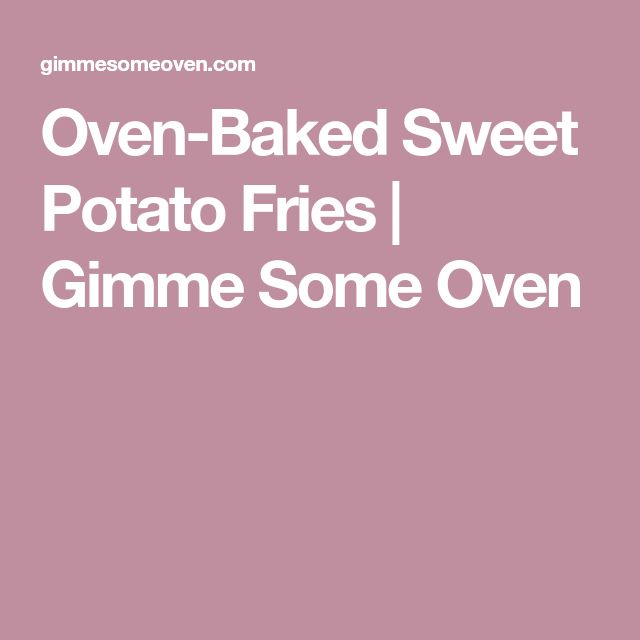 Oven-Baked Sweet Potato Fries | Gimme Some Oven