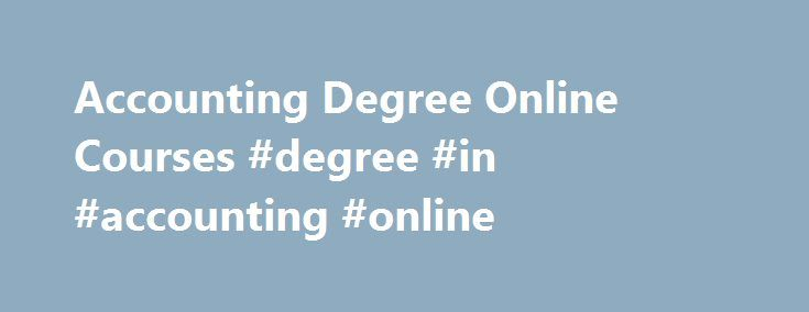 Accounting Degree Online Courses #degree #in #accounting #online http://india.nef2.com/accounting-degree-online-courses-degree-in-accounting-online/  # Earn your Accounting Degree online Learn accounting essentials from learning how to create, organize, and maintain financial records, to assessing financial data and analyzing financial statements with our affordable, online Accounting Associate Degree program. Set your class schedule and work at the pace you want as you earn an affordable…