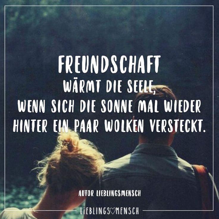 Freundschaft wärmt die Seele, wenn sich die Sonne mal wieder hinter ein paar Wolken versteckt.