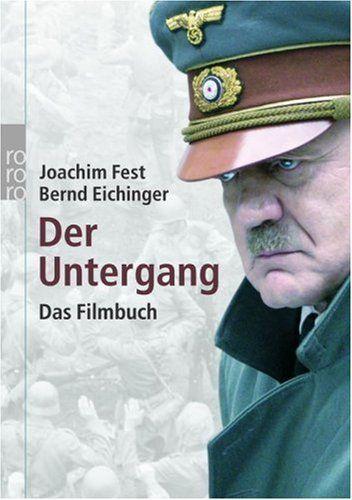 Fest, Joachim & Eichinger, Bernd: Filmbuch: Der Untergang: eine historische Skizze, 2004 (791 (092) Fes)