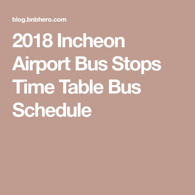 2018 Incheon Airport Bus Stops Time TableBus Schedule