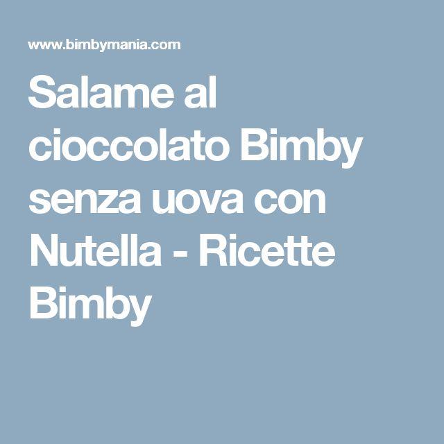 Salame al cioccolato Bimby senza uova con Nutella - Ricette Bimby