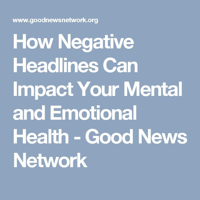 How Negative Headlines Can Impact Your Mental and Emotional Health - Good News Network