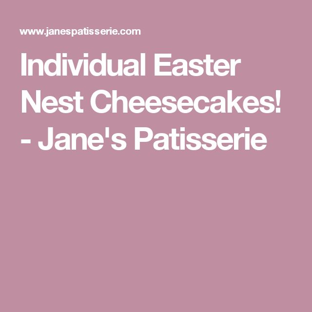 Individual Easter Nest Cheesecakes! - Jane's Patisserie