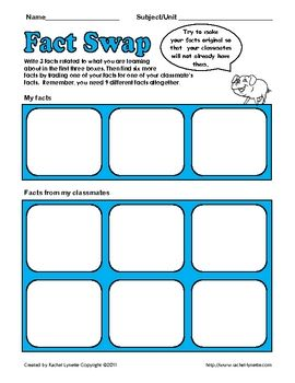 FREE Fact Swap Review Game for Any Subject. To begin, each student writes three facts about the subject in the top three boxes. Then students walk around the classroom swapping facts. A student must give a fact in order to get one. At the end, each student should have 9 different facts!