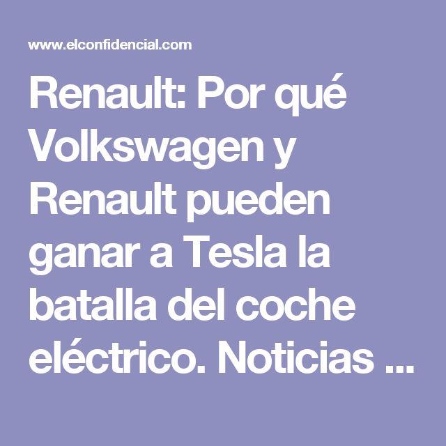 Renault: Por qué Volkswagen y Renault pueden ganar a Tesla la batalla del coche eléctrico. Noticias de Mercados