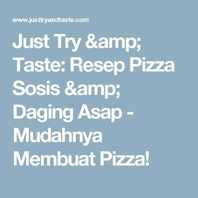 Just Try & Taste: Resep Pizza Sosis & Daging Asap - Mudahnya Membuat Pizza!