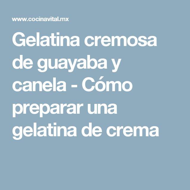 Gelatina cremosa de guayaba y canela - Cómo preparar una gelatina de crema